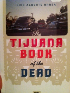 Tijuana Book of the Dead by Luis Alberto Urrea
